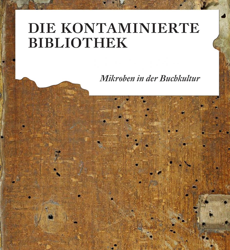 """""""Die kontaminierte Bibliothek. Mikroben in der Buchkultur"""""""